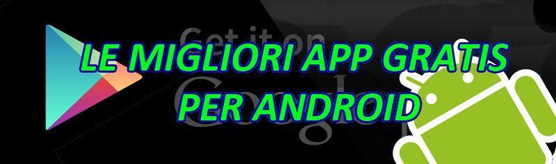 migliori applicazioni gratuite per Android
