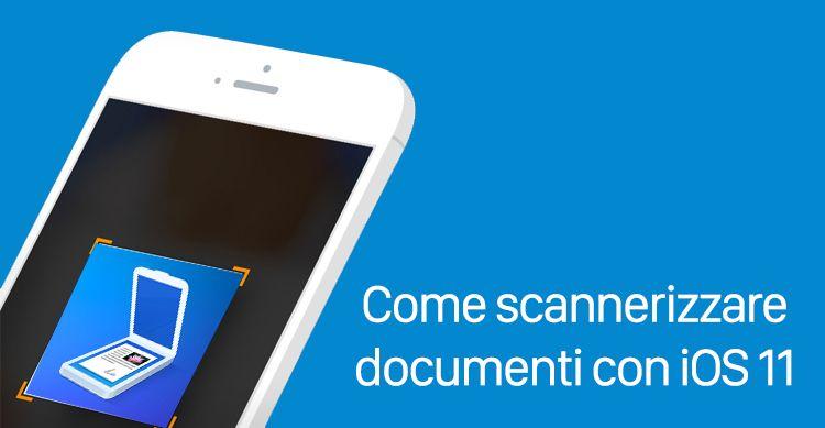 Come scannerizzare documenti con iPhone e iOS 11